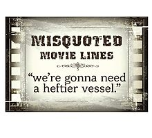 MISQUOTED MOVIE LINES - heftier vessel by butterflyscream