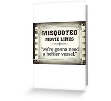MISQUOTED MOVIE LINES - heftier vessel Greeting Card