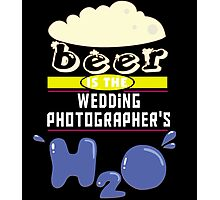 """Beer is the Wedding Photographer's H20"" Collection #43236 Photographic Print"