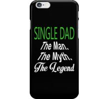 Single Dad The Man The Myth The Legend - Tshirts & Hoodies iPhone Case/Skin