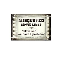 MISQUOTED MOVIE LINES - cleveland Photographic Print