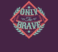 ONLY THE BRAVE Unisex T-Shirt