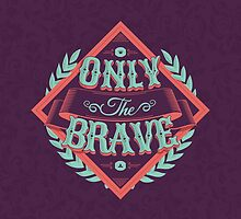 ONLY THE BRAVE by snevi