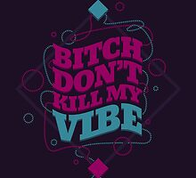 BITCH DON'T KILL MY VIBE by snevi