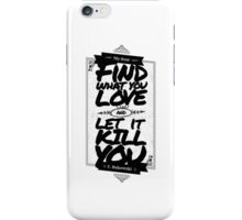 MY DEAR, FIND WHAT YOU LOVE AND LET IT KILL YOU iPhone Case/Skin