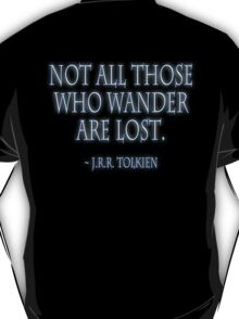"""Not all those who wander are lost."" J.R.R. Tolkien, BLACK T-Shirt"