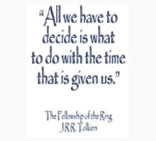 J.R.R Tolkien, All we have to decide...The Fellowship of the Ring;  by TOM HILL - Designer