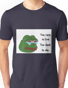too rare to live too dank to die Unisex T-Shirt