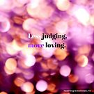 Less judging, more loving. by Heather Grace Stewart