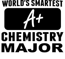 World's Smartest Chemistry Major by GiftIdea