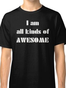 I am all kinds of AWESOME Classic T-Shirt