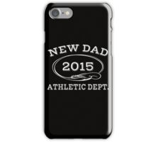 New Dad 2015 Athletic dept. iPhone Case/Skin