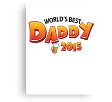 World's Best dady 2015 Canvas Print