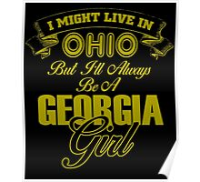 I MIGHT LIVE IN OHIO BUT I'LL ALWAYS BE A GEORGIA GIRL Poster