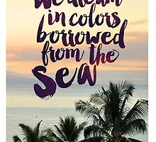 We Dream in Colors Borrowed From the Sea by seattlestravels