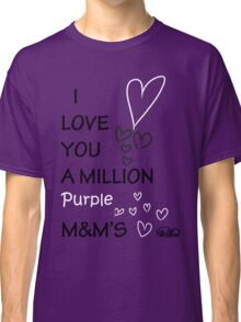 I Love You a Million Purple M&M's Classic T-Shirt