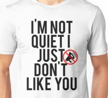 Not Quiet Dont Like You Unisex T-Shirt