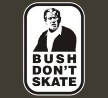 """Bush don't skate"" by PETER CULLEY"