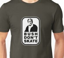 """Bush don't skate"" Unisex T-Shirt"