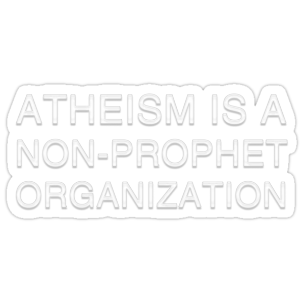 Atheism is a non-prophet organization... by Nuh Sarche