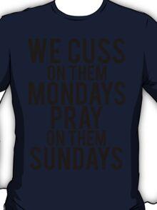 We Cuss On Them Mondays Pray On Them Sundays. T-Shirt