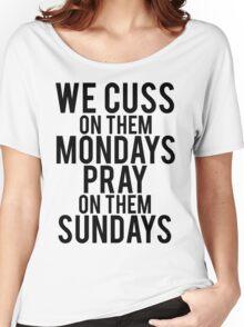 We Cuss On Them Mondays Pray On Them Sundays. Women's Relaxed Fit T-Shirt