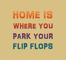 Home is where you park your flip flops by Vinchenko