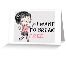 I Want To Break Free Greeting Card
