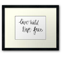 live wild, live free. Framed Print