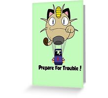 Prepare for trouble! Greeting Card