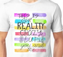 this is our reality colored Unisex T-Shirt