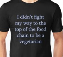 I didn't fight my way to the top of the food chain to be a vegetarian Unisex T-Shirt