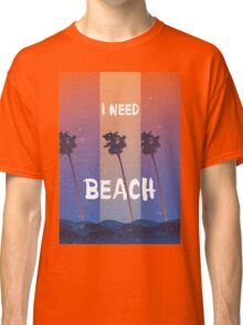 I need a beach summer quote Classic T-Shirt