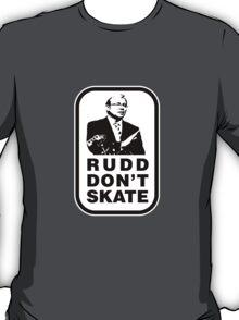 RUDD DON'T SKATE... T-Shirt