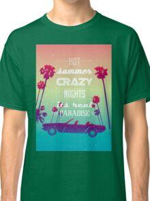 Hot summer crazy nights Classic T-Shirt