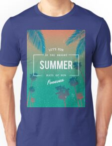 Lets fun in the summer sun quote Unisex T-Shirt