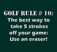 Golf Rule # 10 : The best way to take 5 strokes off your game: Use an eraser! by Buckwhite