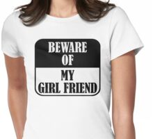 Beware of my girl friend Womens Fitted T-Shirt