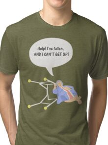 Help I've fallen and I can't get up! Tri-blend T-Shirt