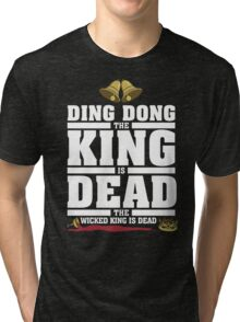 Ding Dong the King is Dead Tri-blend T-Shirt
