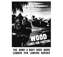 Wood Lands Our Fighters -- WW2 Propaganda Photographic Print