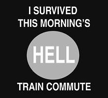 I Survived This Morning's Hell Train Commute Unisex T-Shirt