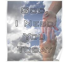 God, I Need You Today Poster