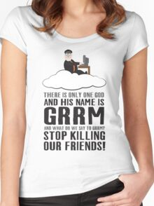 There is only one god and his name is GRRM. Women's Fitted Scoop T-Shirt
