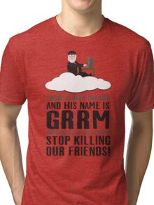 There is only one god and his name is GRRM. Tri-blend T-Shirt
