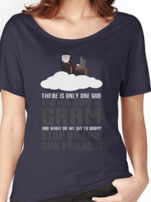 There is only one god and his name is GRRM Women's Relaxed Fit T-Shirt