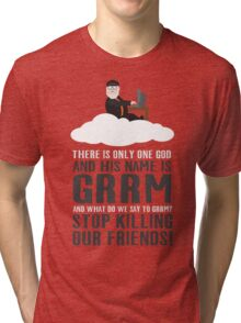There is only one god and his name is GRRM Tri-blend T-Shirt