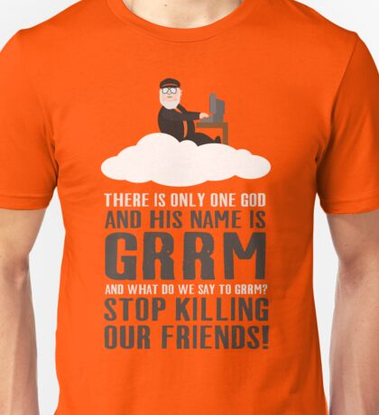 There is only one god and his name is GRRM Unisex T-Shirt