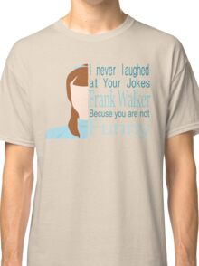 I Never Laughed Classic T-Shirt