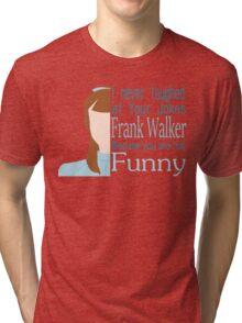 I Never Laughed Tri-blend T-Shirt